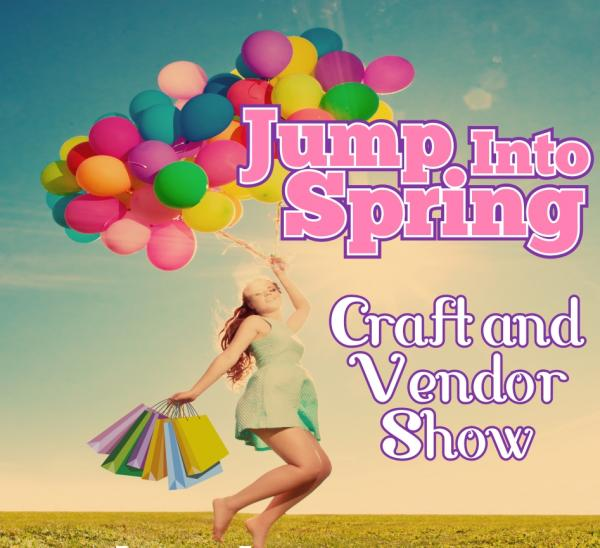 Jump into Spring Craft and Vendor Show