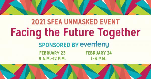 2021 SFEA Unmasked Event, Facing the Future Together - Sponsored by Eventeny