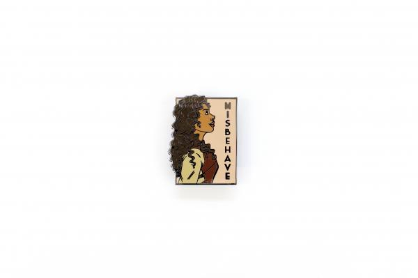 Misbehave She Series Pin