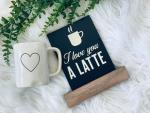 Love You A Latte Board and Base
