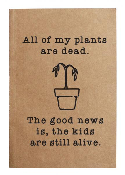 Plants are dead notebook