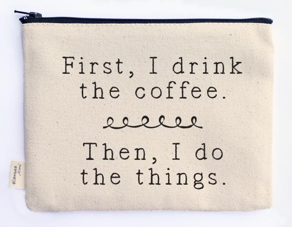 first, I drink the coffee zipper pouch picture