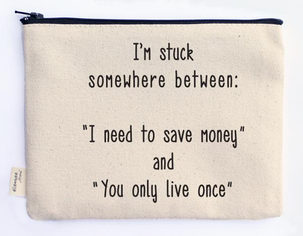 save money and You only live once zipper pouch
