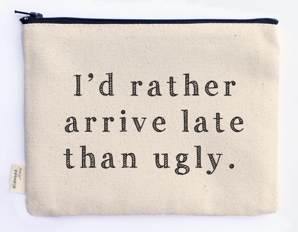 arrive late than ugly zipper pouch picture