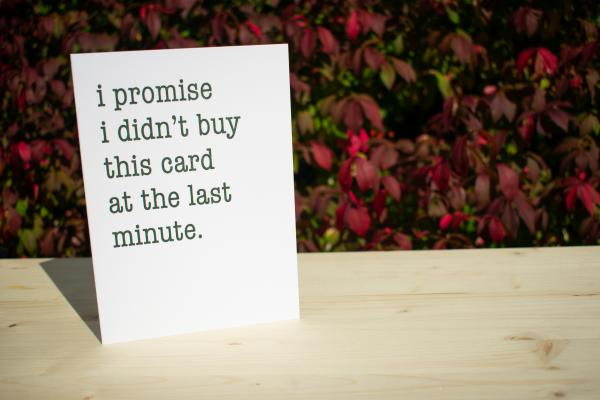"I Promise I Didn't Buy This Card at the Last Minute 5""x7"" blank letterpress greeting card"