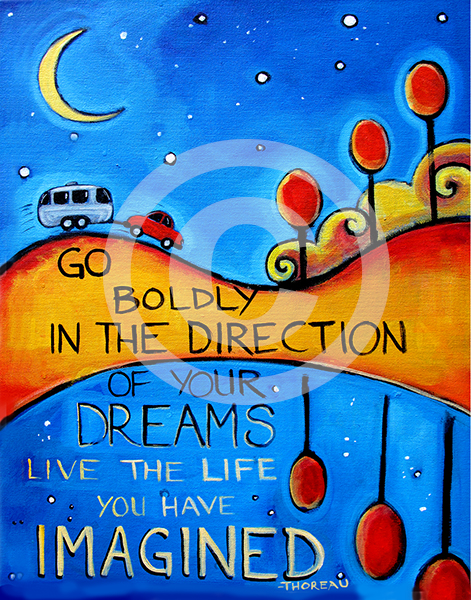 Go Boldly in the Direction of Your Dreams