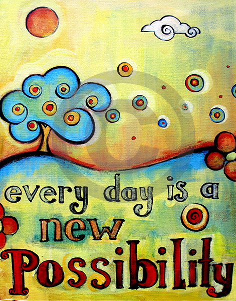 Every Day is a New Possibility