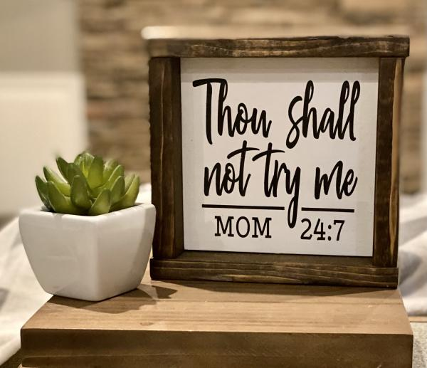 Thou shall not try me MOM 24:7