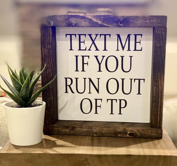 TEXT ME IF YOU RUN OUT OF TP-Handmade Wood Sign