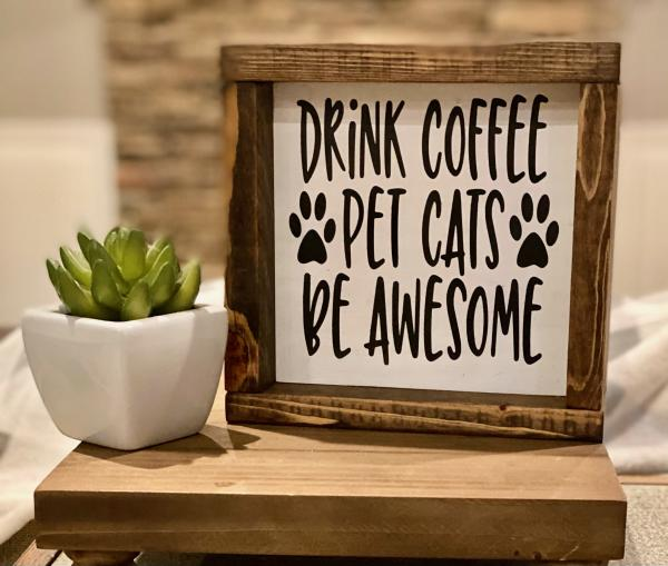 DRINK COFFEE PET CATS BE AWESOME