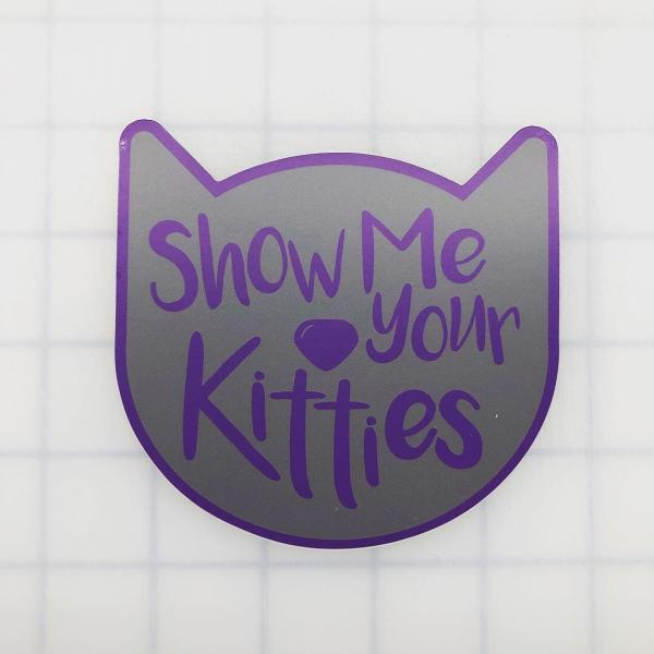 Show Me Your Kitties printed decal picture
