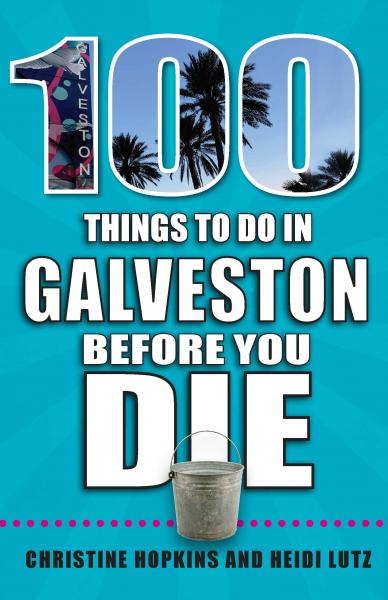 100 Things to Do in Galveston Before You Die