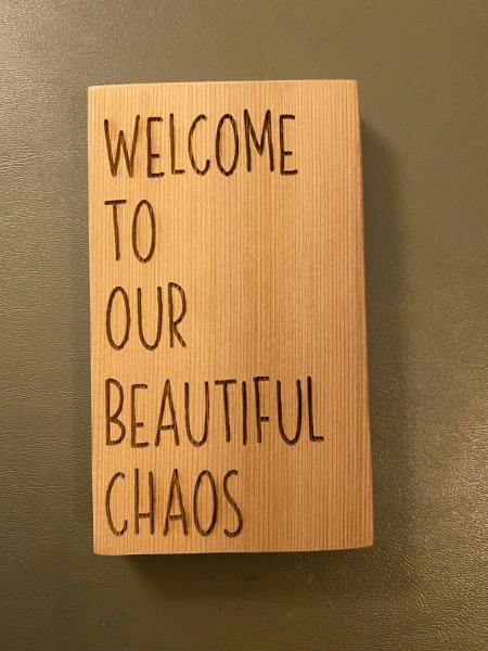 Small Wood Block Plaque - Beautiful Chaos