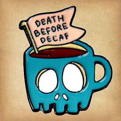 """Death Before Decaf"" Enamel Pin - PIN-118"